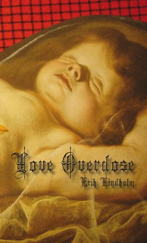 Love overdose : en osannolik roman om kärlek och andra farligheter av Erik Lindholm