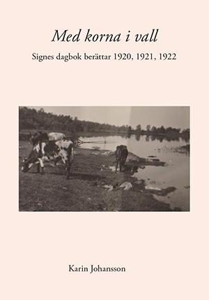 Med korna i vall : Signes dagbok berättar 1920, 1921, 1922 av Karin Johansson