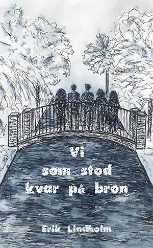 Vi som stod kvar på bron av Erik Lindholm